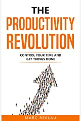 The Productivity Revolution: Control your time and get things done! (Change your habits, change your life Book 2) Kindle Edition