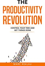 The Productivity Revolution: Control your time and get things done! (Change your habits, change your life Book 2)