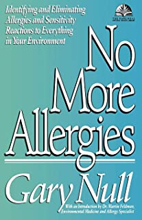 No More Allergies: Identifying and Eliminating Allergies and Sensitivity Reactions to Everything in Your Environment (The ...