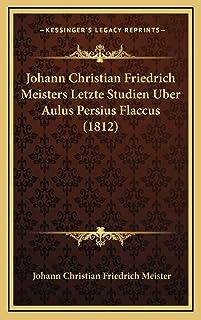 Johann Christian Friedrich Meisters Letzte Studien Uber Aulus Persius Flaccus (1812)