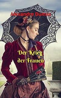 Der Krieg der Frauen: Ein fantastischer historischer Roman; wo zwei Frauen sich gegenüberstehen; Verwenden Sie alle seine ...