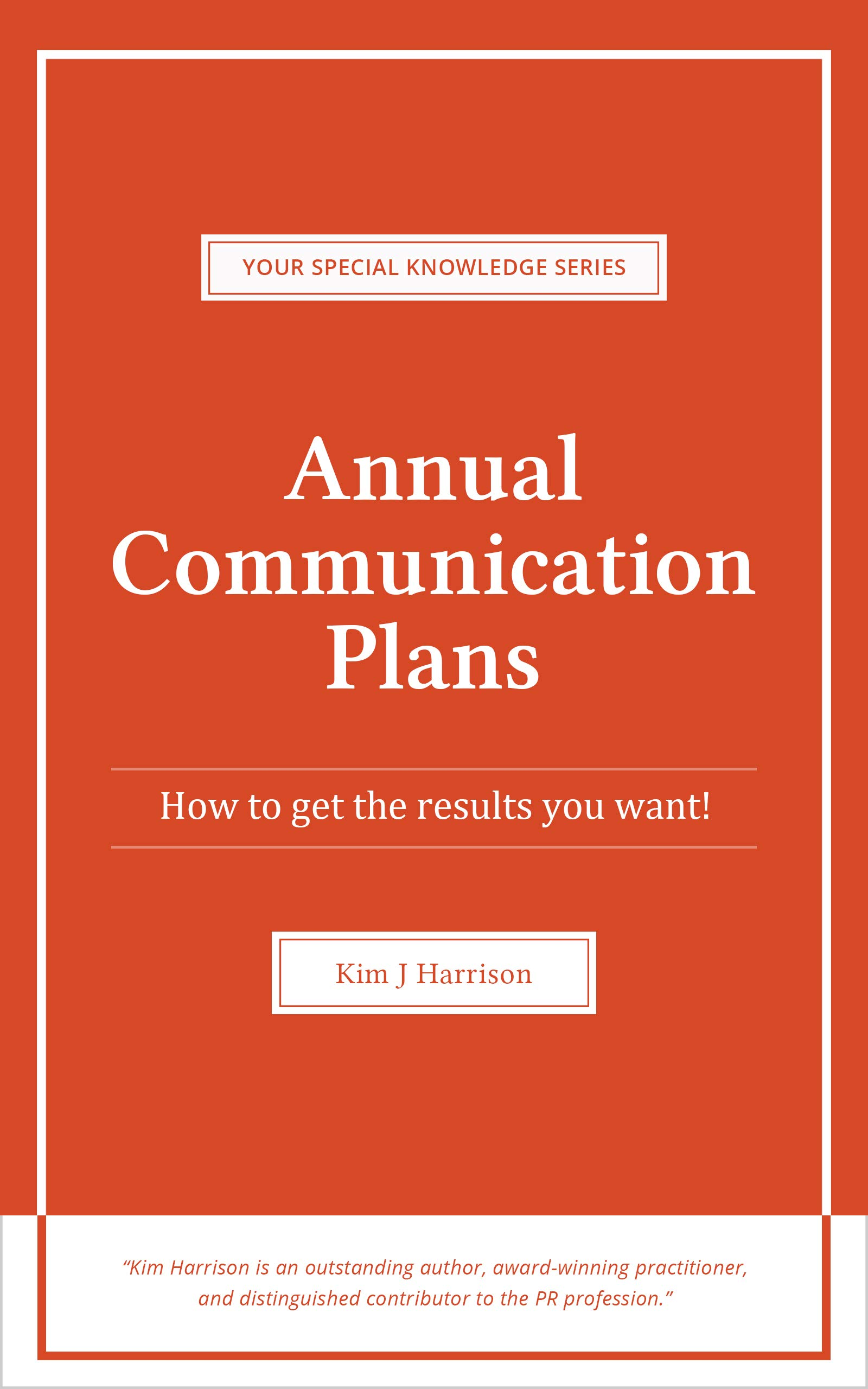 Annual Communication Plans: How to get the results you want! (Your Special Knowledge Series Book 1)