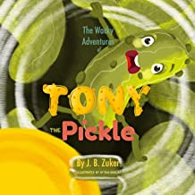 The Wacky Adventures of Tony The Pickle: by J. B. Zuker (Children's Book for Beginning Readers)