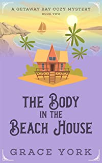 The Body in the Beach House (Getaway Bay Cozy Mystery Series Book 2)