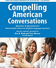 Compelling American Conversations: Questions & Quotations for Intermediate American English Language Learners (Compelling Conversations)