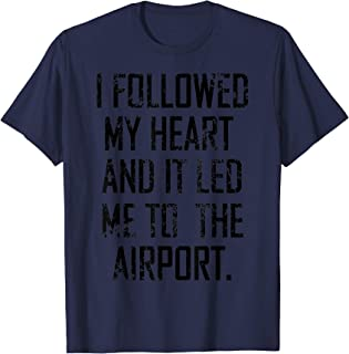 Funny I Followed My Heart And It Led Me To Airport T-Shirt