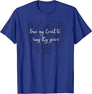 Tune My Heart To Sing Thy Grace with Musical Heart Shirt