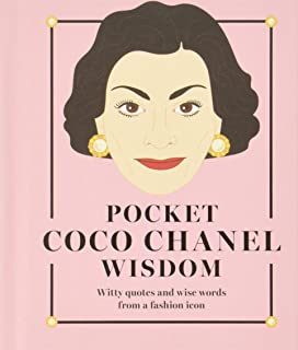 Pocket Coco Chanel Wisdom: Witty quotes and wise words from a fashion icon