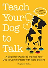 Teach Your Dog to Talk: A Beginner's Guide to Training Your Dog to Communicate with Word Buttons