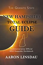 New Hampshire Total Eclipse Guide: Official Commemorative 2024 Keepsake Guidebook (2024 Total Eclipse State Guide Series) (English Edition)