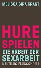 Hure spielen. Die Arbeit der Sexarbeit: Nautilus Flugschrift (German Edition)