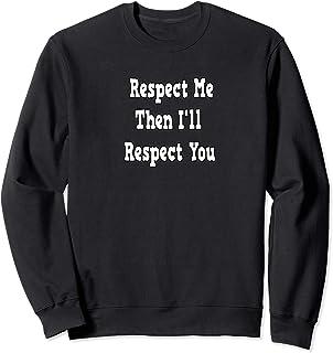 Respect Me Then I'll Respect You Sweatshirt