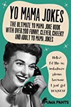 Yo Mama Jokes: The Ultimate Yo Mama Joke Book with Over 200 Funny, Clever, Cheeky and Adult Yo Mama Jokes (Humor of the Funny Kind) (Volume 2)