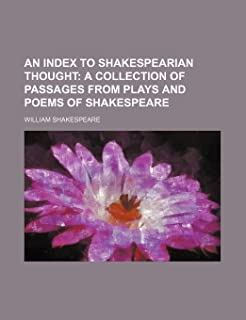 An Index to Shakespearian Thought; A Collection of Passages from Plays and Poems of Shakespeare