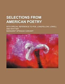 Selections from American Poetry; With Special Reference to Poe, Longfellow, Lowell and Whittier