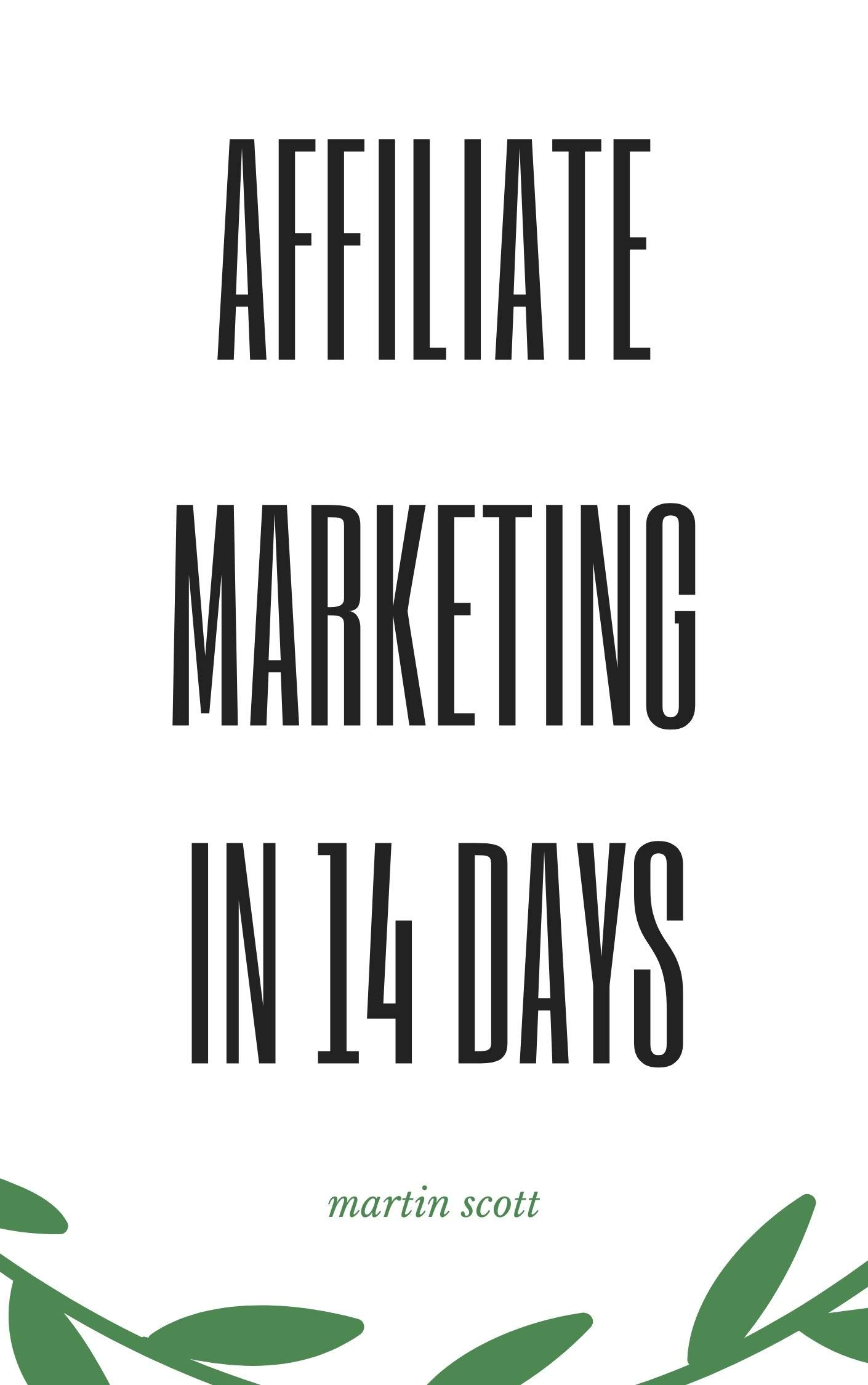 Affiliate Marketing in 14 Days: Create an Affiliate Website That Makes Extra Passive Income as a Side-Hustle. 2 Book Bundle for Affiliate Marketers.