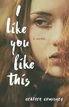 I Like You Like This: A Novel