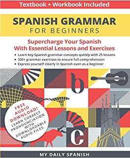Spanish Grammar for Beginners Textbook + Workbook Included: Supercharge Your Spanish With Essential Lessons and Exercises