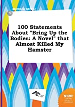 100 Statements about Bring Up the Bodies: A Novel That Almost Killed My Hamster