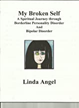 My Broken Self: A Spiritual Journey through Borderline Personality And Bipolar Disorder