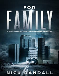 For Family: A Post Apocalyptic EMP Survival Thriller (The EMP Grid Down Series) (Volume 1)