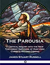 The Parousia: A Critical Inquiry into the New Testament Doctrine of Our Lord Christ's Second Coming