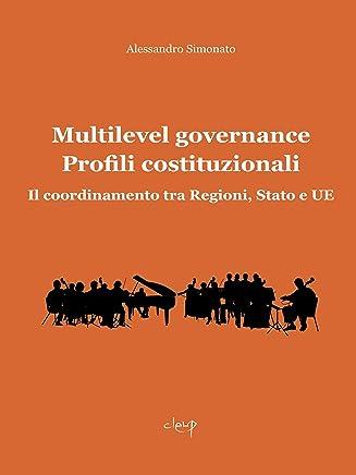 Multilevel Governance. Profili costituzionali: Il coordinamento tra Regioni, Stato e UE (Scienze giuridiche)