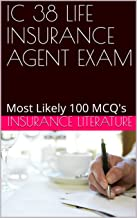 IC 38 LIFE INSURANCE AGENT EXAM: Most Likely 100 MCQ's