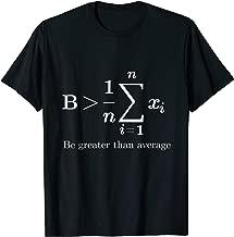 Be Greater Than Average Math Joke Funny Math Teacher T Shirt