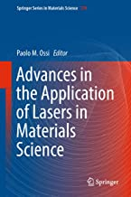 Advances in the Application of Lasers in Materials Science (Springer Series in Materials Science Book 274)