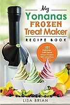 My Yonanas Frozen Treat Maker Recipe Book: 101 Delicious Healthy, Vegetarian, Dairy & Gluten-Free, Soft Serve Fruit Desserts For Your Elite or Deluxe Machine (Ice Cream and Frozen Dessert Cookbooks)