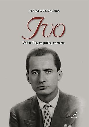 IVO: Un fascista, un padre, un uomo
