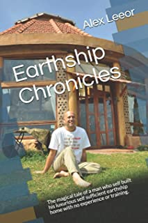 Earthship Chronicles: The magical tale of a man who self built his self sufficient luxurious earthship home with no experience or training.