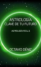 Astrologia. Clave de tu futuro (Astrología Fácil nº 3) (Spanish Edition)