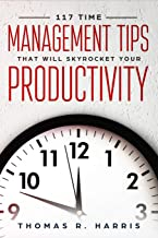 117 Time Management Tips That Will Skyrocket Your Productivity