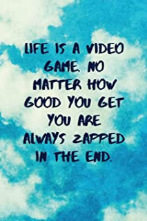 Life Is A Video Game. No Matter How Good You Get You Are Always Zapped In The End: Inspirational Quotes Blank Journal | Lined Notebook | Motivational Work Gifts | Office Gift | SKY