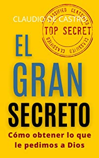 """""""EL GRAN SECRETO"""": Te enseña cómo obtener lo que le pedimos a DIOS (LIBROS DE CRECIMIENTO ESPIRITUAL nº 1)"""