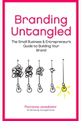Branding Untangled: The Small Business & Entrepreneur's Guide to Building Your Brand (Marketing Untangled series Book 4) Kindle Edition