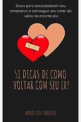 51 Dicas de Como Voltar com Ex: Restabeleça seu emocional e tenha o amor da sua vida de volta! eBook Kindle