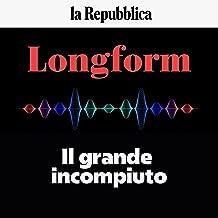 Il grande incompiuto: Longform