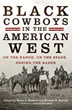 Black Cowboys in the American West: On the Range, on the Stage, behind the Badge