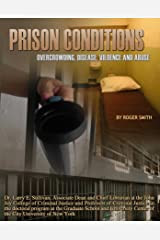 Prison Conditions: Overcrowding, Disease, Violence, And Abuse (Incarceration Issues: Punishment, Reform) Kindle Edition