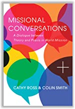 Missional Conversations: A Dialogue between Theory and Praxis in World Mission