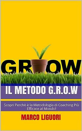 IL METODO G.R.O.W - Obiettivi e Problem Solving Nella vita e Nel Business: Scopri Perchè è la Metodologia di Coaching Più Efficace al Mondo! La consiglia anche Bill Gates.