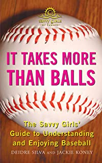 It Takes More Than Balls: The Savvy Girls` Guide to Understanding and Enjoying Baseball