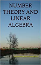 NUMBER THEORY AND LINEAR ALGEBRA: For BE/B.TECH/BCA/MCA/ME/M.TECH/Diploma/B.Sc/M.Sc/BBA/MBA/Competitive Exams & Knowledge ...