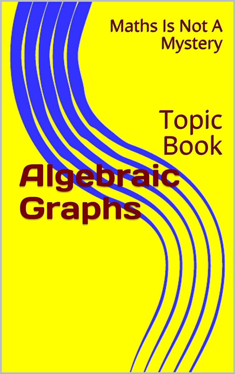 運動する顕著家庭Algebraic Graphs: Topic Book (Maths Is Not A Mystery 33) (English Edition)