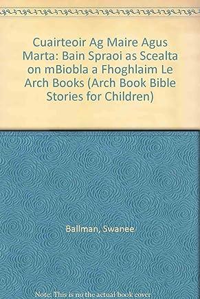 Cuairteoir Ag Maire Agus Marta: Bain Spraoi as Scealta on mBiobla a Fhoghlaim Le Arch Books
