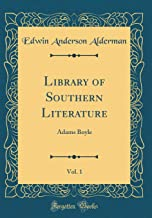 Library of Southern Literature, Vol. 1: Adams Boyle (Classic Reprint)