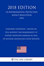 Temporary Suspension - Certain Oil Spill Response Time Requirements to Support Deepwater Horizon Oil Spill of National Significance (SONS) Response (US ... Protection Agency Regulation) (EPA
